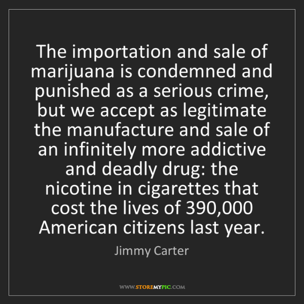 Jimmy Carter: The importation and sale of marijuana is condemned and...