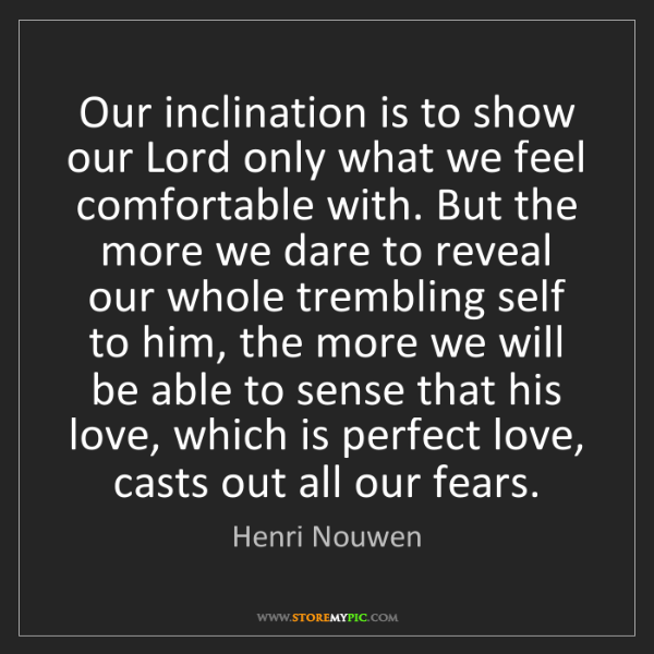 Henri Nouwen: Our inclination is to show our Lord only what we feel...