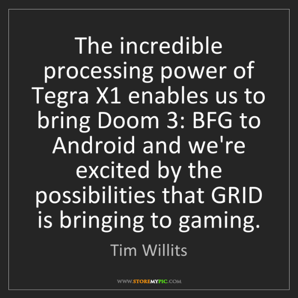Tim Willits: The incredible processing power of Tegra X1 enables us...
