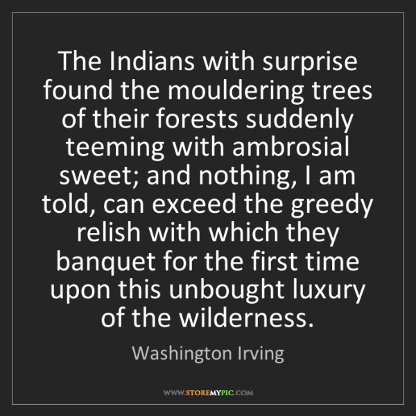 Washington Irving: The Indians with surprise found the mouldering trees...