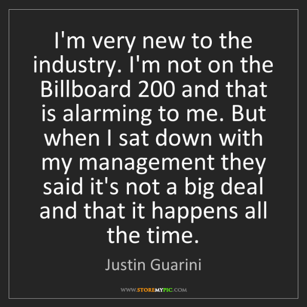Justin Guarini: I'm very new to the industry. I'm not on the Billboard...