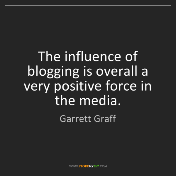 Garrett Graff: The influence of blogging is overall a very positive...