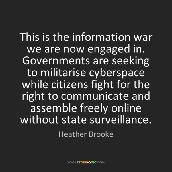 Heather Brooke: This is the information war we are now engaged in. Governments...
