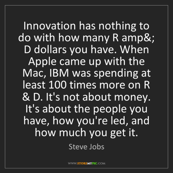 Steve Jobs: Innovation has nothing to do with how many R amp&; D...