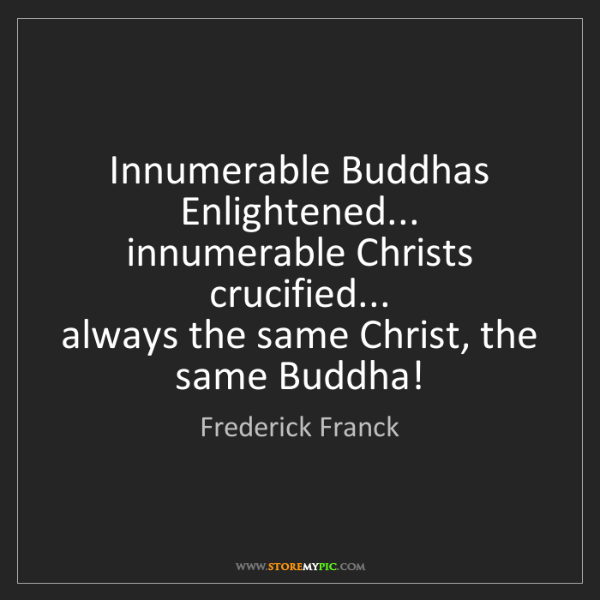 Frederick Franck: Innumerable Buddhas   Enlightened...   innumerable Christs...
