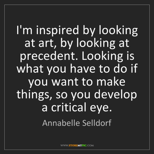 Annabelle Selldorf: I'm inspired by looking at art, by looking at precedent....