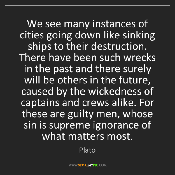 Plato: We see many instances of cities going down like sinking...