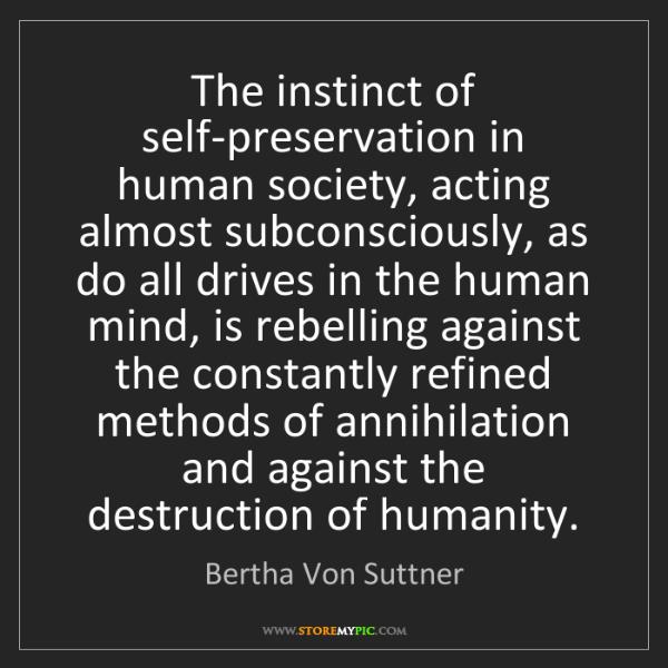 Bertha Von Suttner: The instinct of self-preservation in human society, acting...