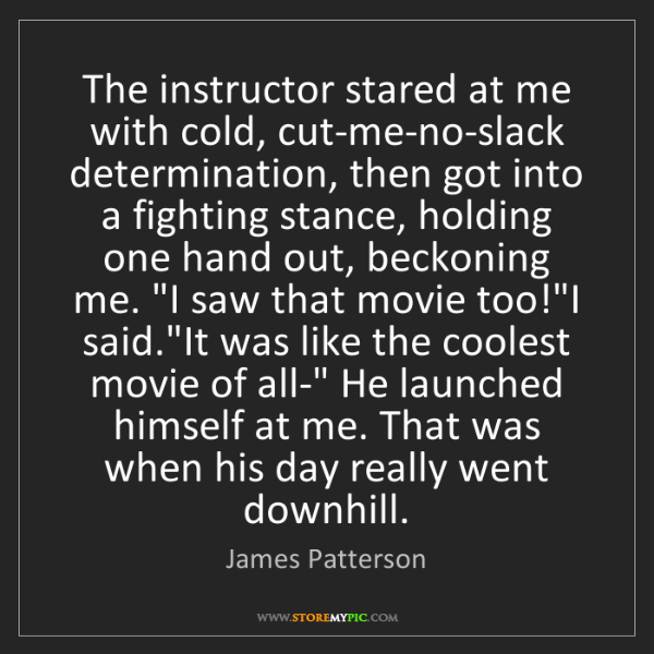 James Patterson: The instructor stared at me with cold, cut-me-no-slack...
