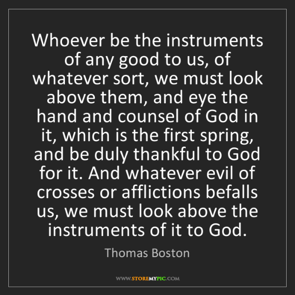 Thomas Boston: Whoever be the instruments of any good to us, of whatever...