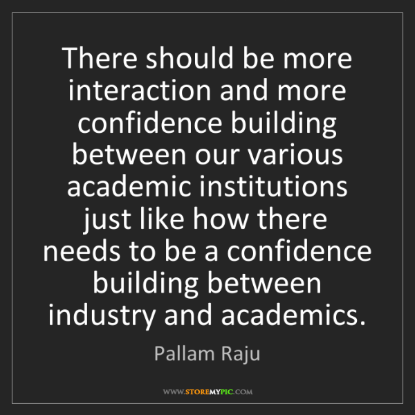 Pallam Raju: There should be more interaction and more confidence...