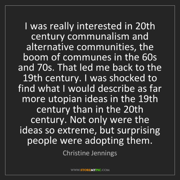 Christine Jennings: I was really interested in 20th century communalism and...