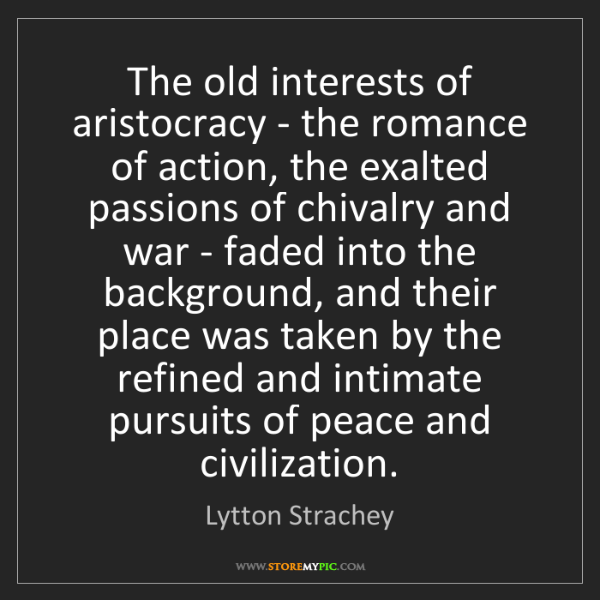 Lytton Strachey: The old interests of aristocracy - the romance of action,...
