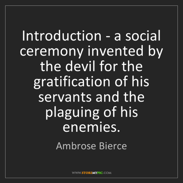 Ambrose Bierce: Introduction - a social ceremony invented by the devil...