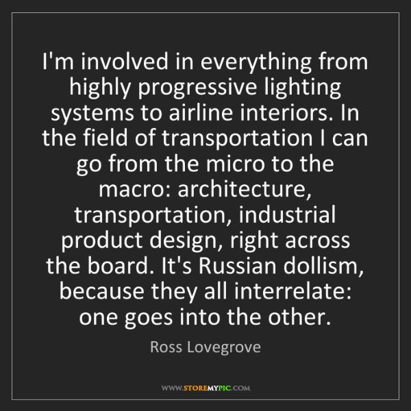 Ross Lovegrove: I'm involved in everything from highly progressive lighting...