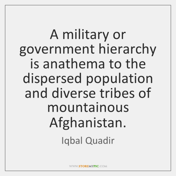 A military or government hierarchy is anathema to the dispersed population and ...
