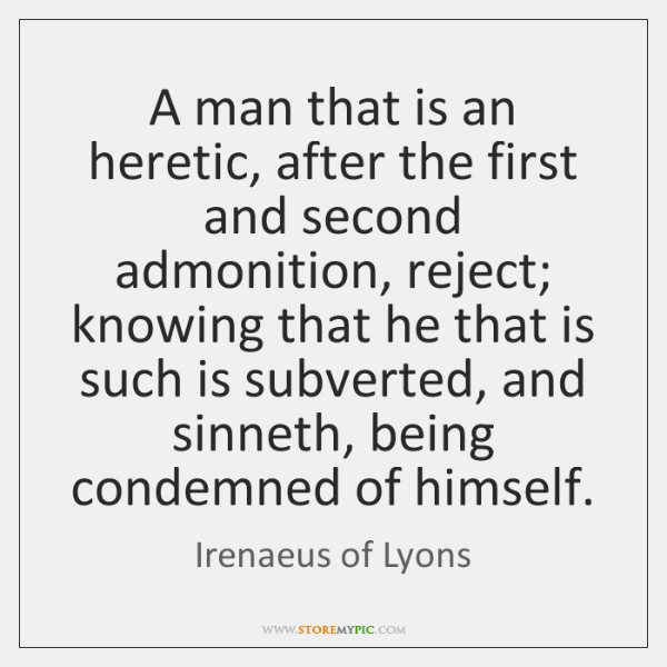A man that is an heretic, after the first and second admonition, ...