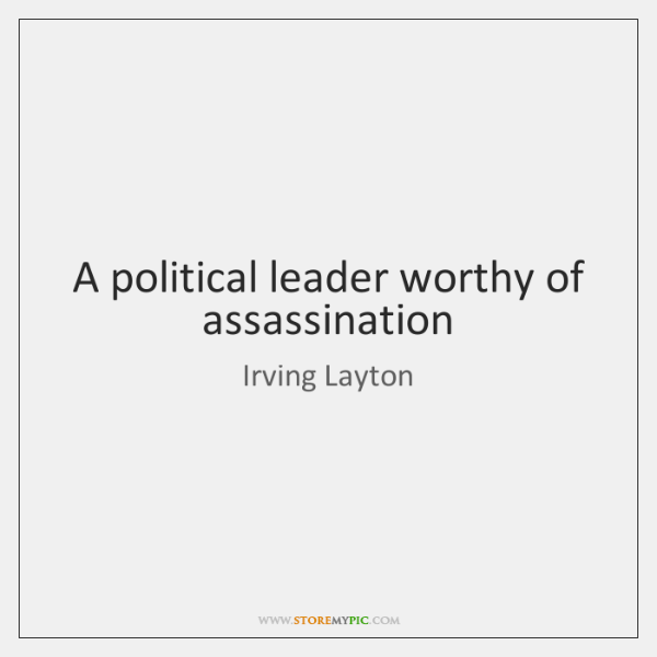 A political leader worthy of assassination