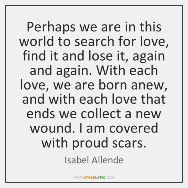Perhaps we are in this world to search for love, find it ...