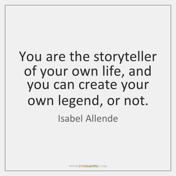 You are the storyteller of your own life, and you can create ...