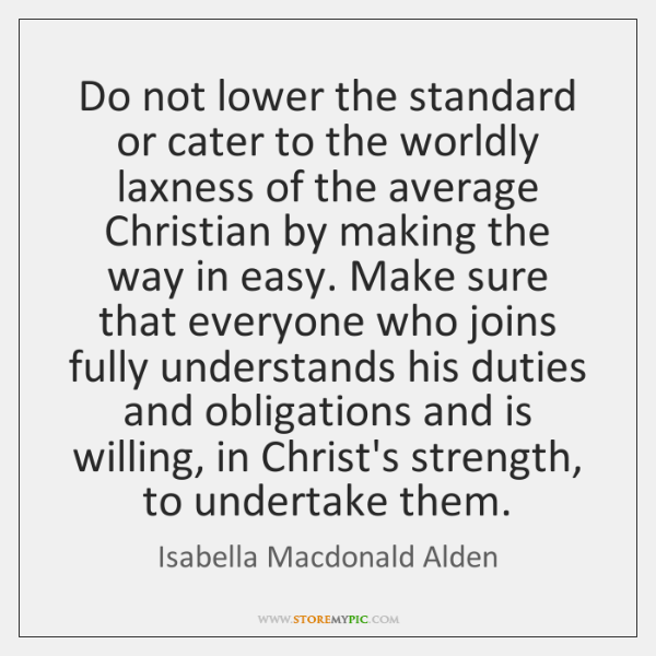 Do not lower the standard or cater to the worldly laxness of ...
