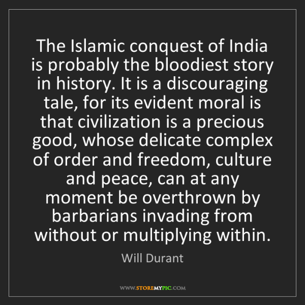 Will Durant: The Islamic conquest of India is probably the bloodiest...