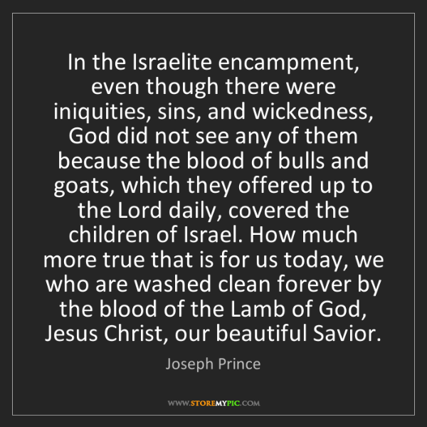 Joseph Prince: In the Israelite encampment, even though there were iniquities,...
