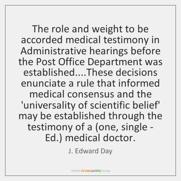 The role and weight to be accorded medical testimony in Administrative hearings ...