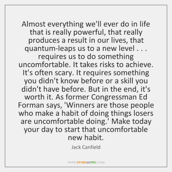 Almost everything we'll ever do in life that is really powerful, that ...