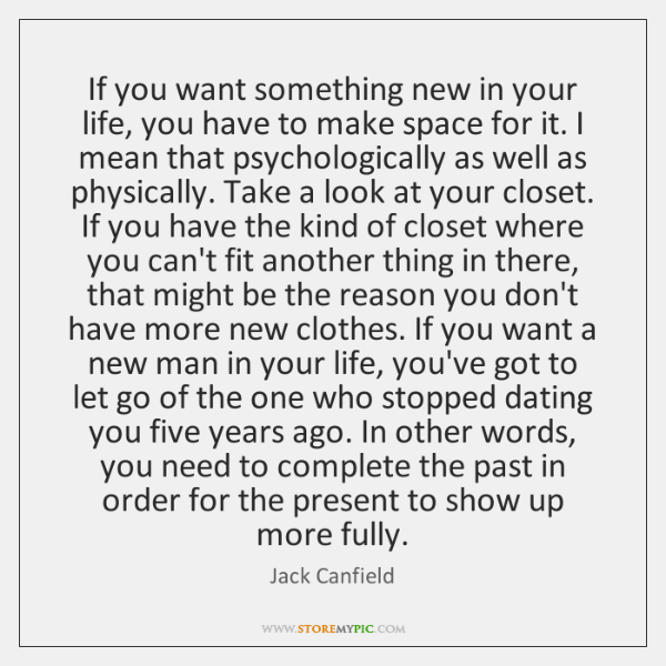 If you want something new in your life, you have to make ...