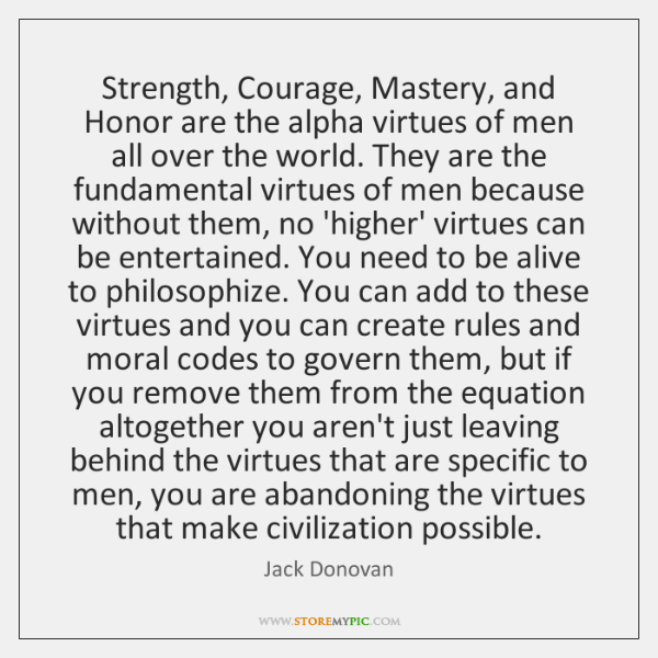 Strength, Courage, Mastery, and Honor are the alpha virtues of men all ...