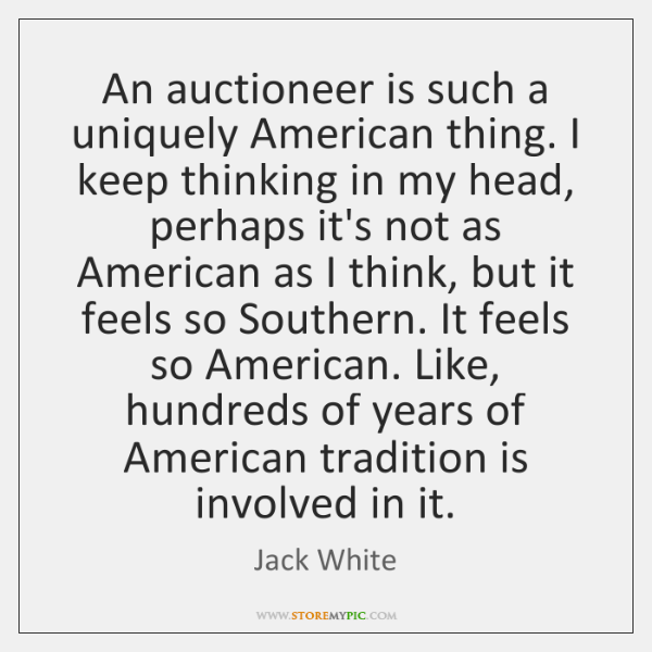 An auctioneer is such a uniquely American thing. I keep thinking in ...