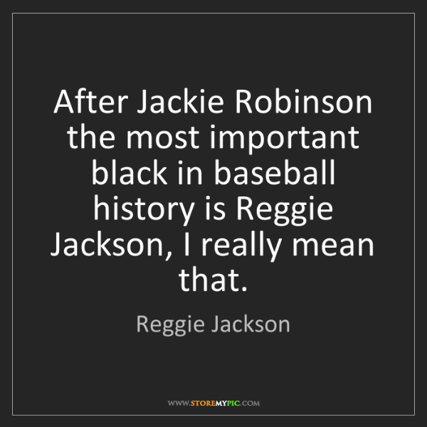 Reggie Jackson: After Jackie Robinson the most important black in baseball...