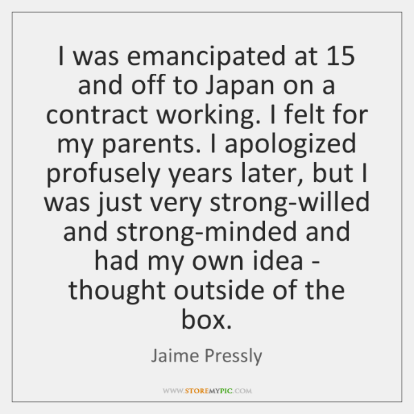 I was emancipated at 15 and off to Japan on a contract working. ...