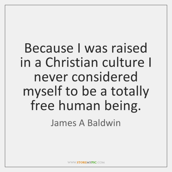 Because I was raised in a Christian culture I never considered myself ...