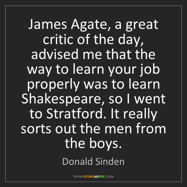 Donald Sinden: James Agate, a great critic of the day, advised me that...