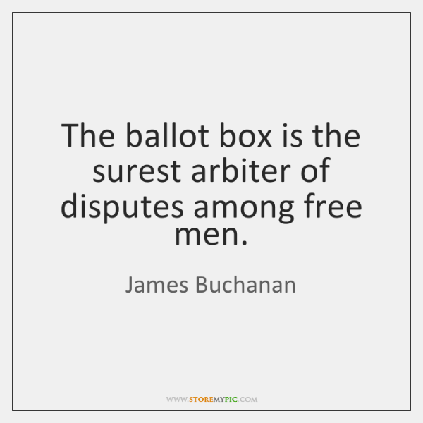 The ballot box is the surest arbiter of disputes among free men.