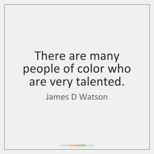 There are many people of color who are very talented.