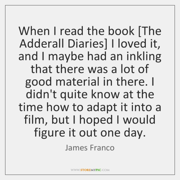 When I read the book [The Adderall Diaries] I loved it, and ...