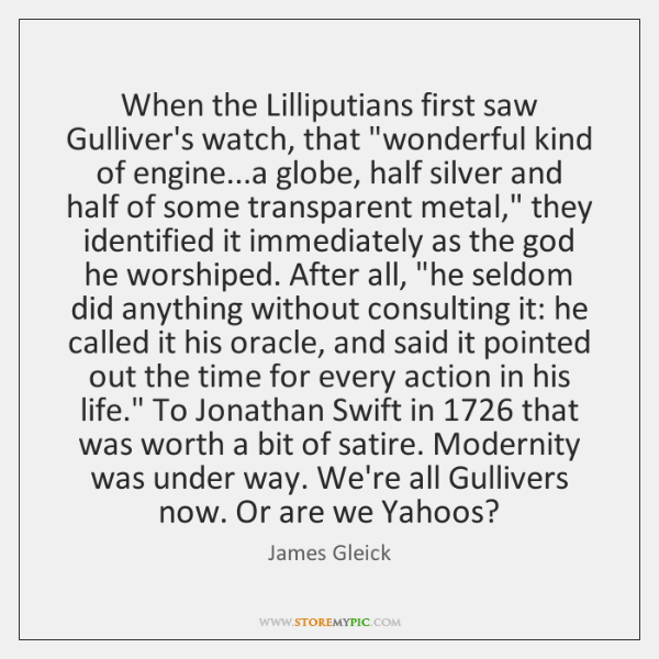 """When the Lilliputians first saw Gulliver's watch, that """"wonderful kind of engine......"""