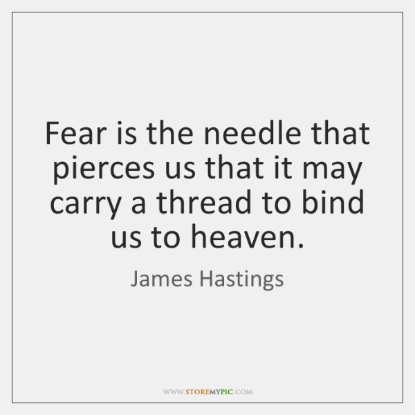 Fear is the needle that pierces us that it may carry a ...