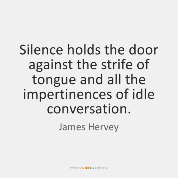 Silence holds the door against the strife of tongue and all the ...
