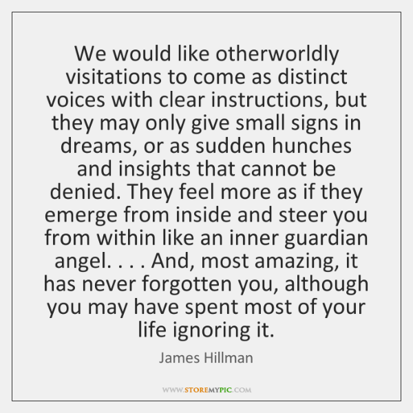 We would like otherworldly visitations to come as distinct voices with clear ...