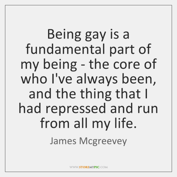 Being gay is a fundamental part of my being - the core ...