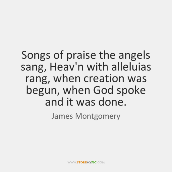 Songs of praise the angels sang, Heav'n with alleluias rang, when creation ...
