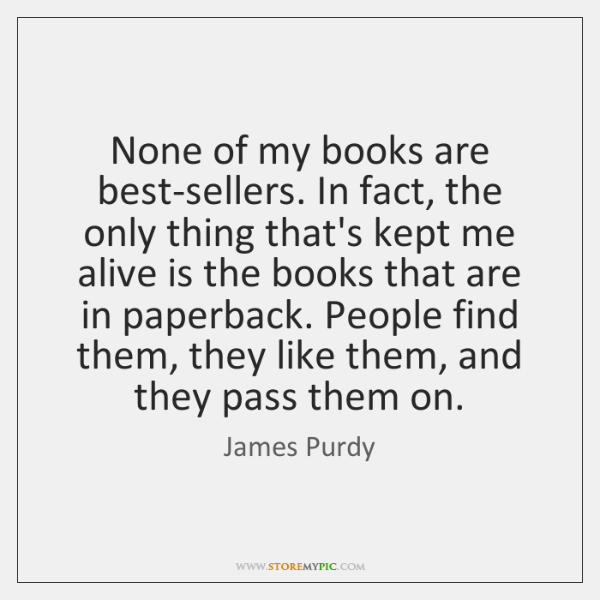 None of my books are best-sellers. In fact, the only thing that's ...