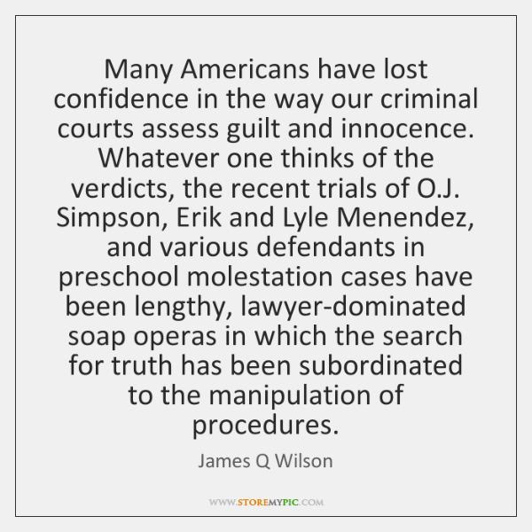 Many Americans have lost confidence in the way our criminal courts assess ...