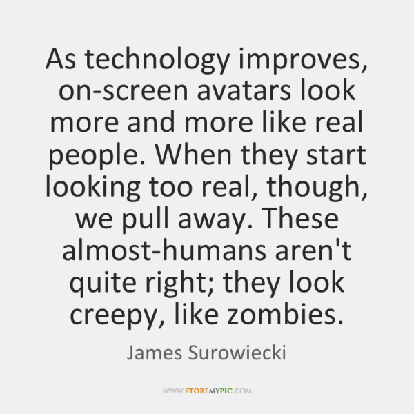 As technology improves, on-screen avatars look more and more like real people. ...