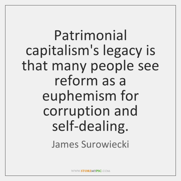 Patrimonial capitalism's legacy is that many people see reform as a euphemism ...