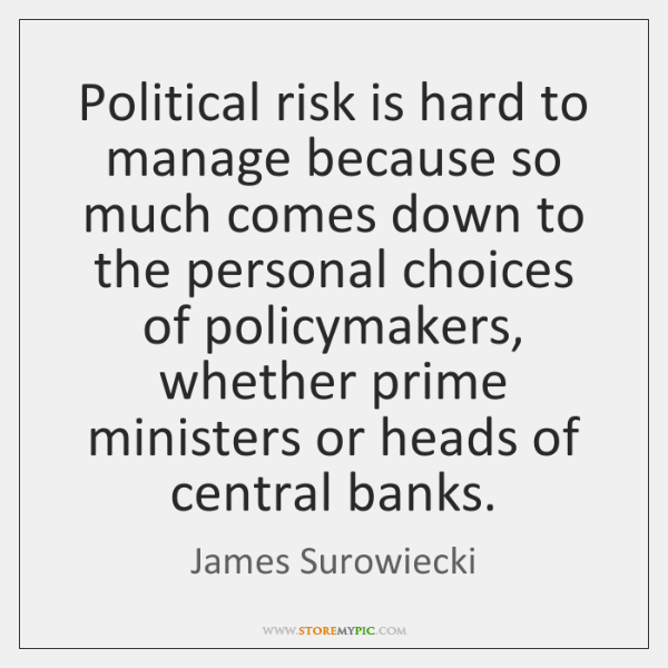 Political risk is hard to manage because so much comes down to ...